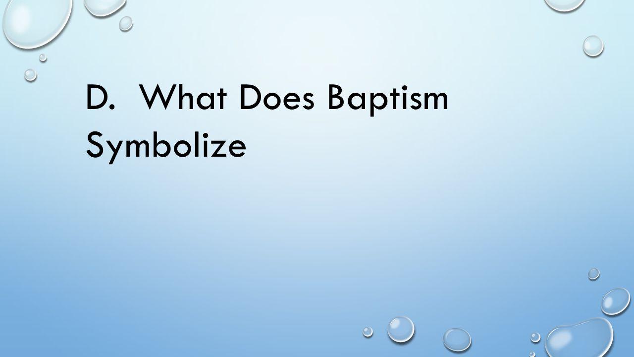 D. What Does Baptism Symbolize