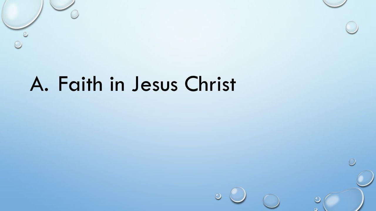 A.Faith in Jesus Christ