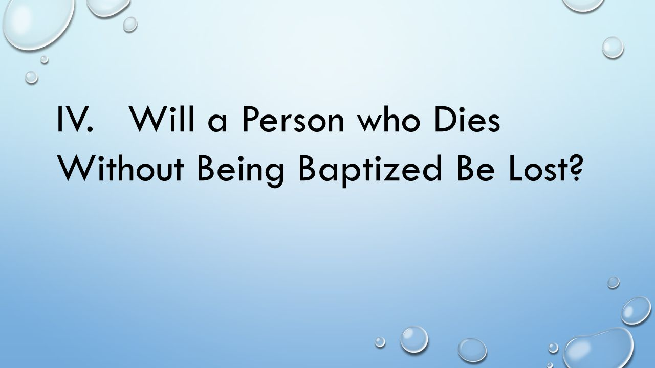 IV. Will a Person who Dies Without Being Baptized Be Lost?