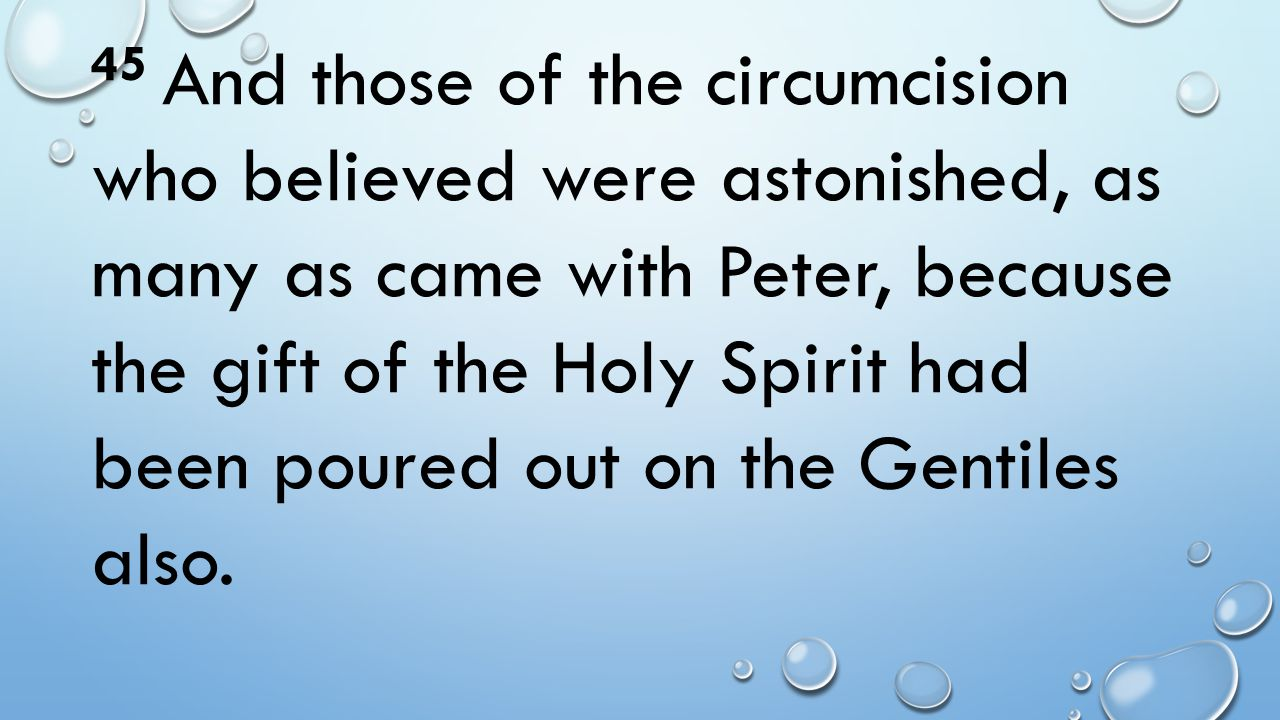 45 And those of the circumcision who believed were astonished, as many as came with Peter, because the gift of the Holy Spirit had been poured out on