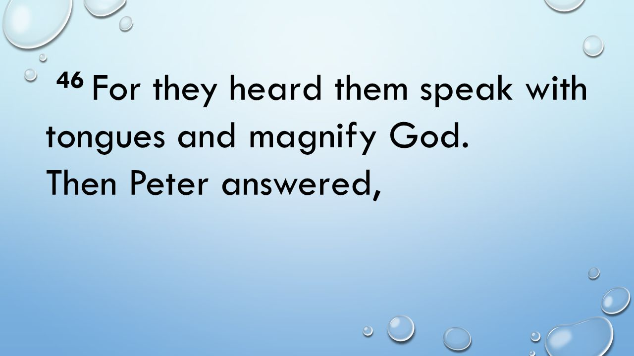 46 For they heard them speak with tongues and magnify God. Then Peter answered,