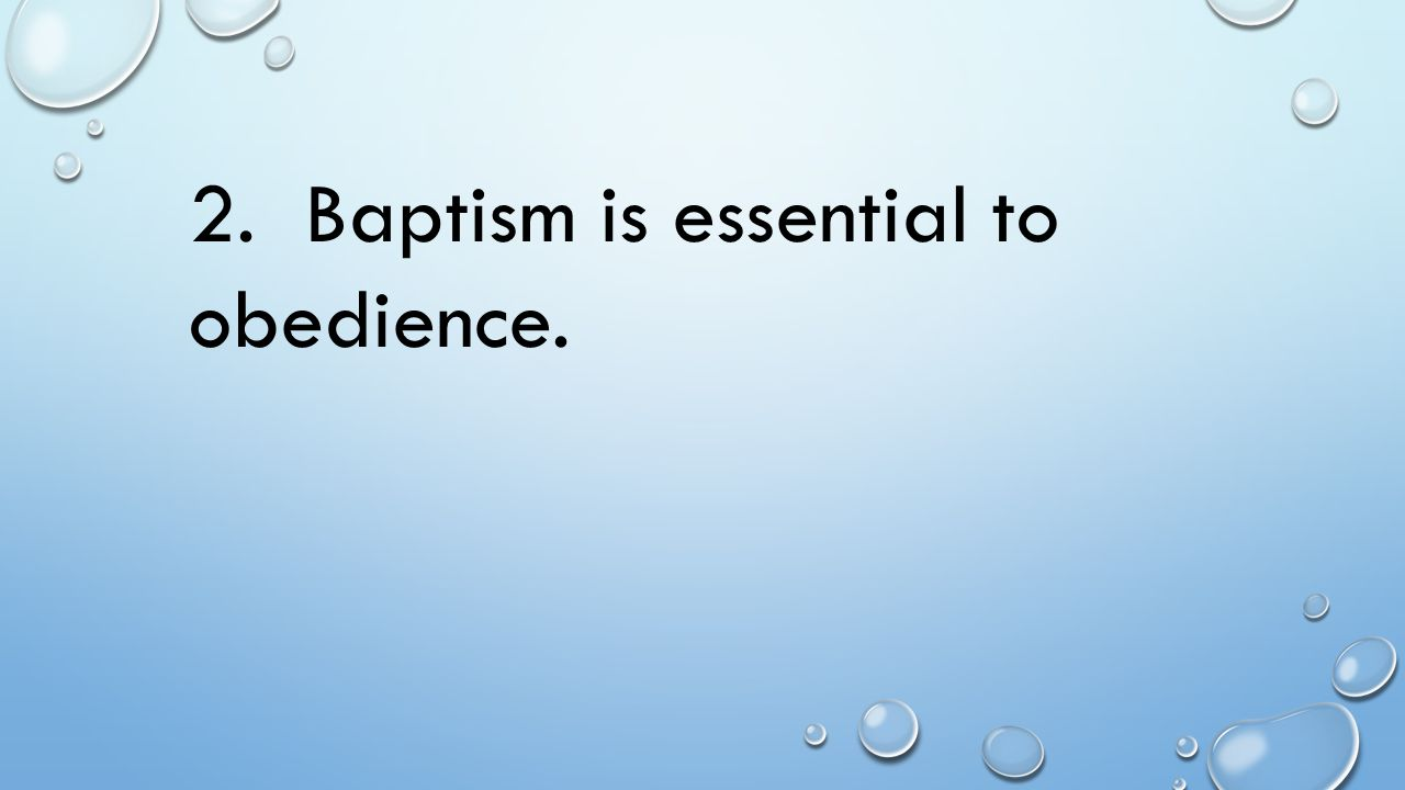 2. Baptism is essential to obedience.