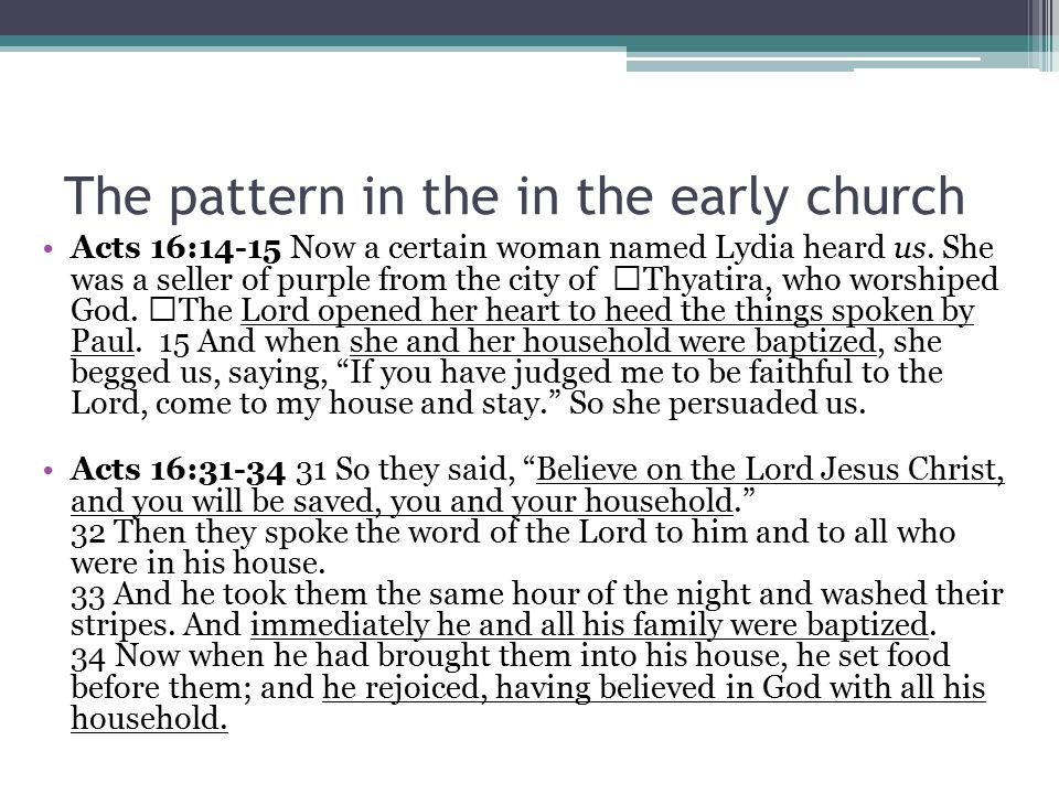 The pattern in the in the early church Acts 16:14-15 Now a certain woman named Lydia heard us.