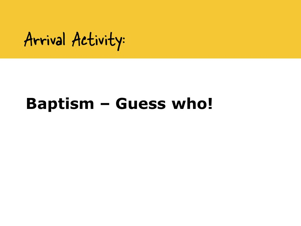 Baptism – Guess who!