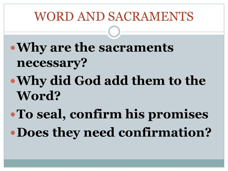 WORD AND SACRAMENTS Why are the sacraments necessary.