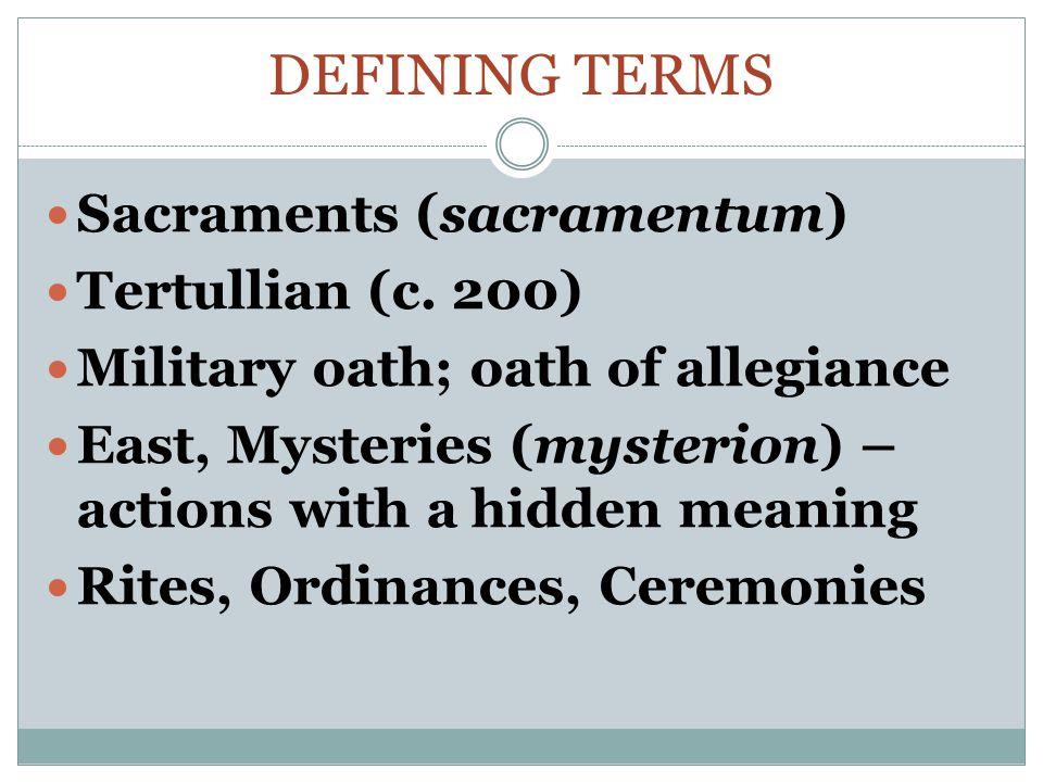 DEFINING TERMS Sacraments (sacramentum) Tertullian (c.