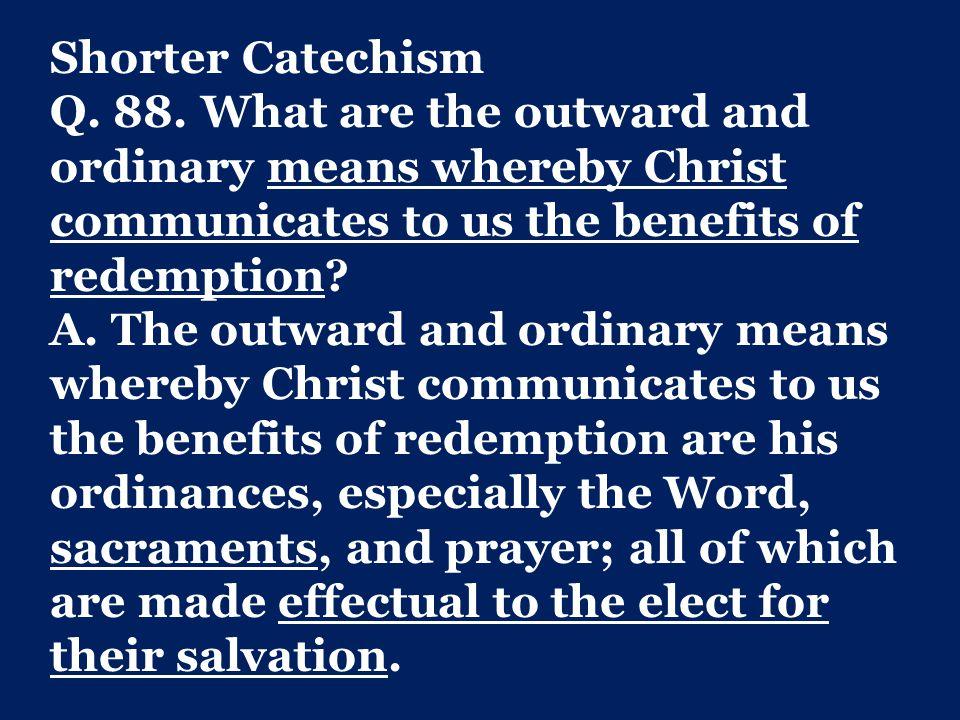 Shorter Catechism Q.88.