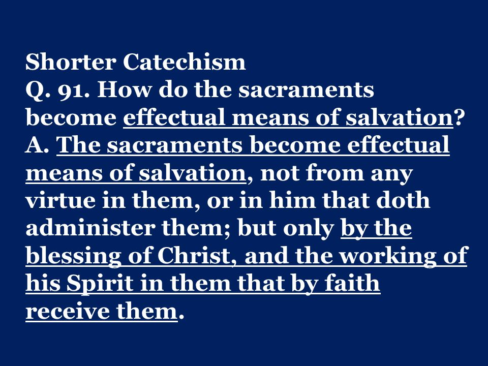 Shorter Catechism Q.91. How do the sacraments become effectual means of salvation.