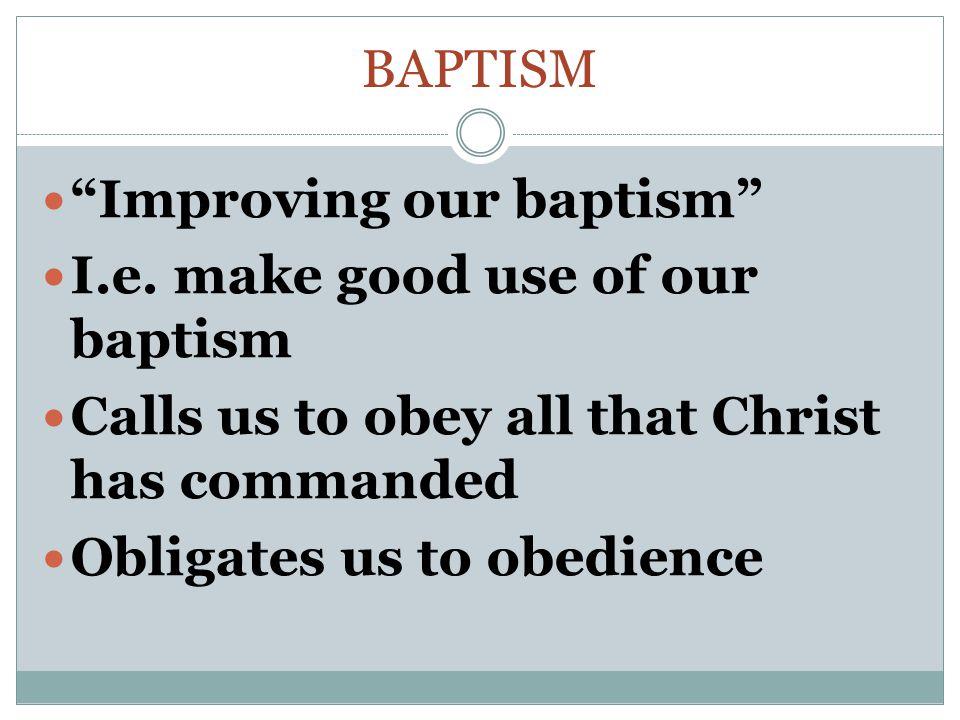 BAPTISM Improving our baptism I.e.