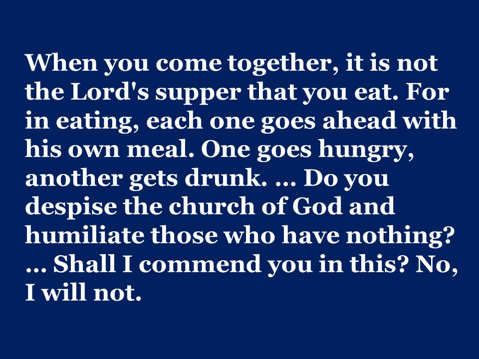 When you come together, it is not the Lord s supper that you eat.