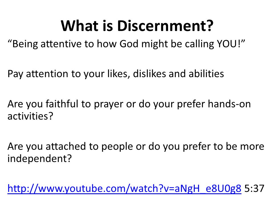 """What is Discernment? """"Being attentive to how God might be calling YOU!"""" Pay attention to your likes, dislikes and abilities Are you faithful to prayer"""