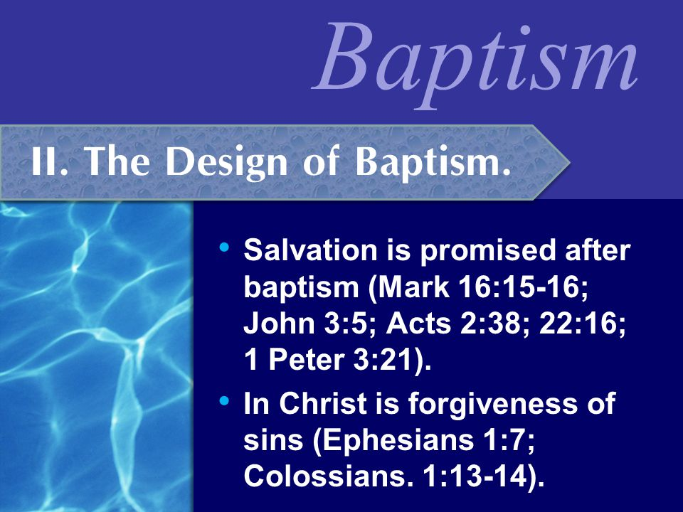 Baptism  One is baptized into Christ (Rom. 6:3; Gal. 3:26-27).