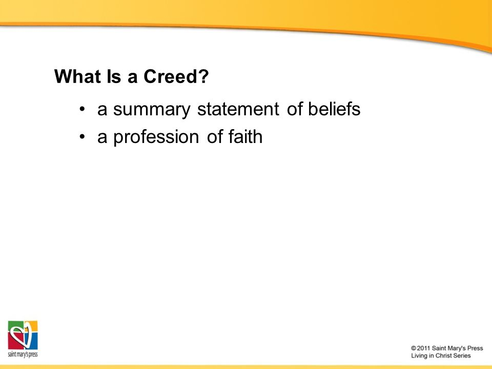 What Is a Creed? a summary statement of beliefs a profession of faith