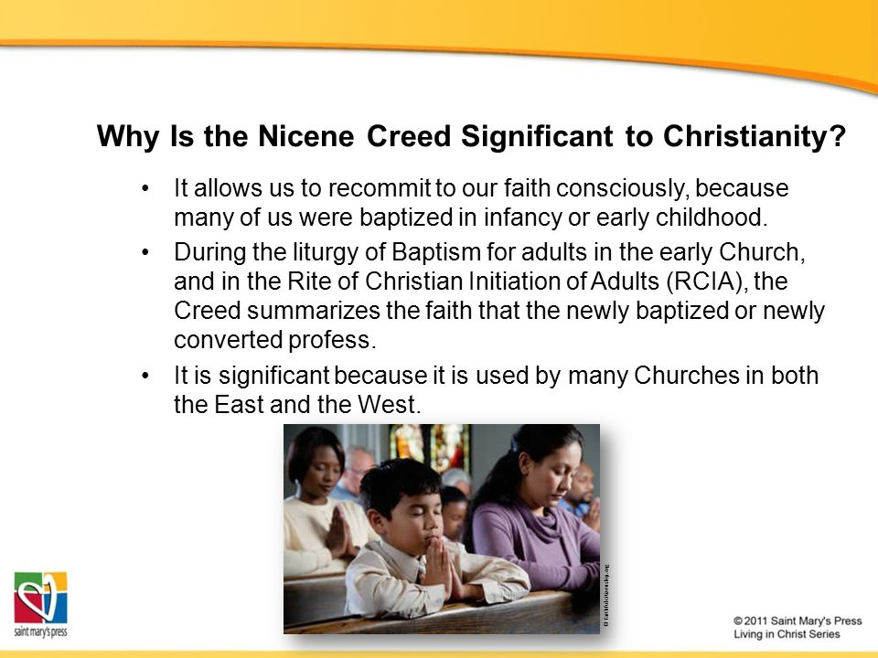 Why Is the Nicene Creed Significant to Christianity? It allows us to recommit to our faith consciously, because many of us were baptized in infancy or