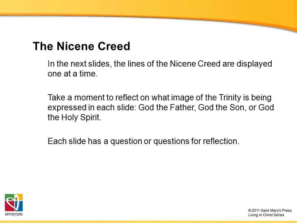 The Nicene Creed In the next slides, the lines of the Nicene Creed are displayed one at a time. Take a moment to reflect on what image of the Trinity
