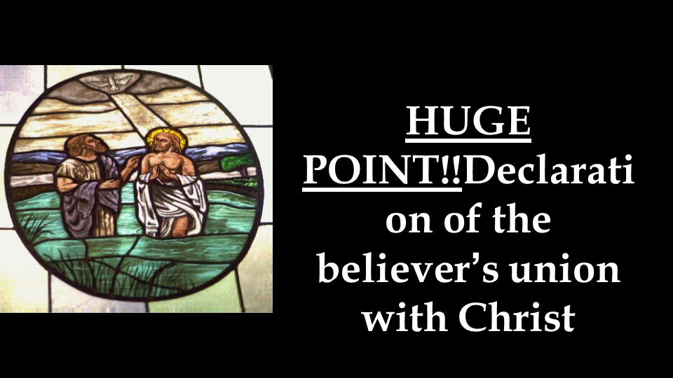 HUGE POINT!!Declarati on of the believer's union with Christ