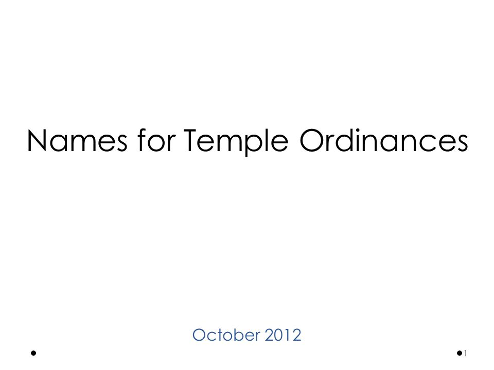 Names for Temple Ordinances October 2012 1