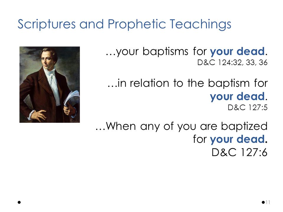 …your baptisms for your dead. D&C 124:32, 33, 36 …in relation to the baptism for your dead.