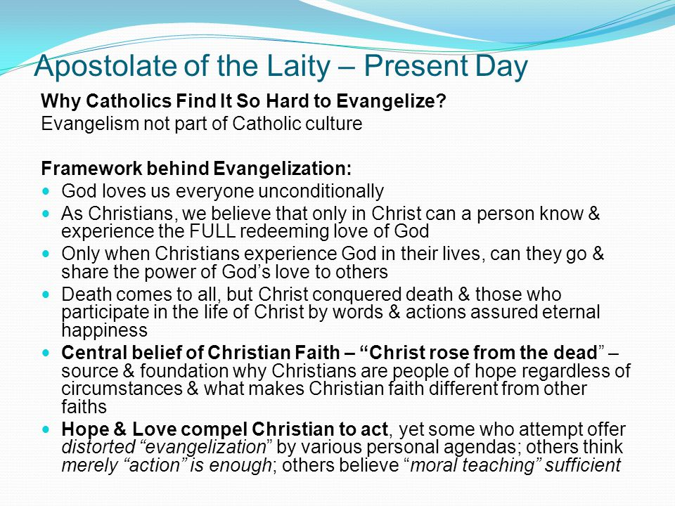 Apostolate of the Laity – Present Day Why Catholics Find It So Hard to Evangelize? Evangelism not part of Catholic culture Framework behind Evangeliza