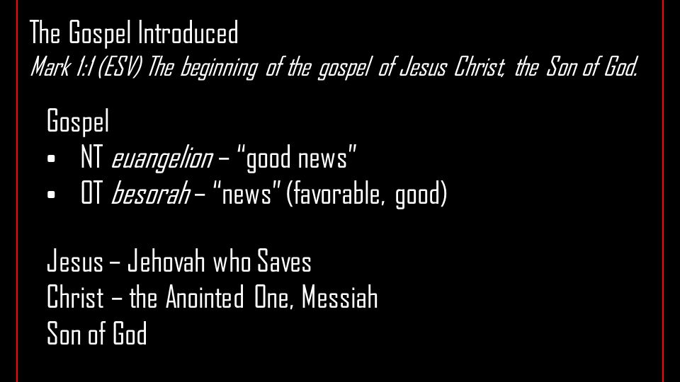 The Gospel Introduced Mark 1:1 (ESV) The beginning of the gospel of Jesus Christ, the Son of God.