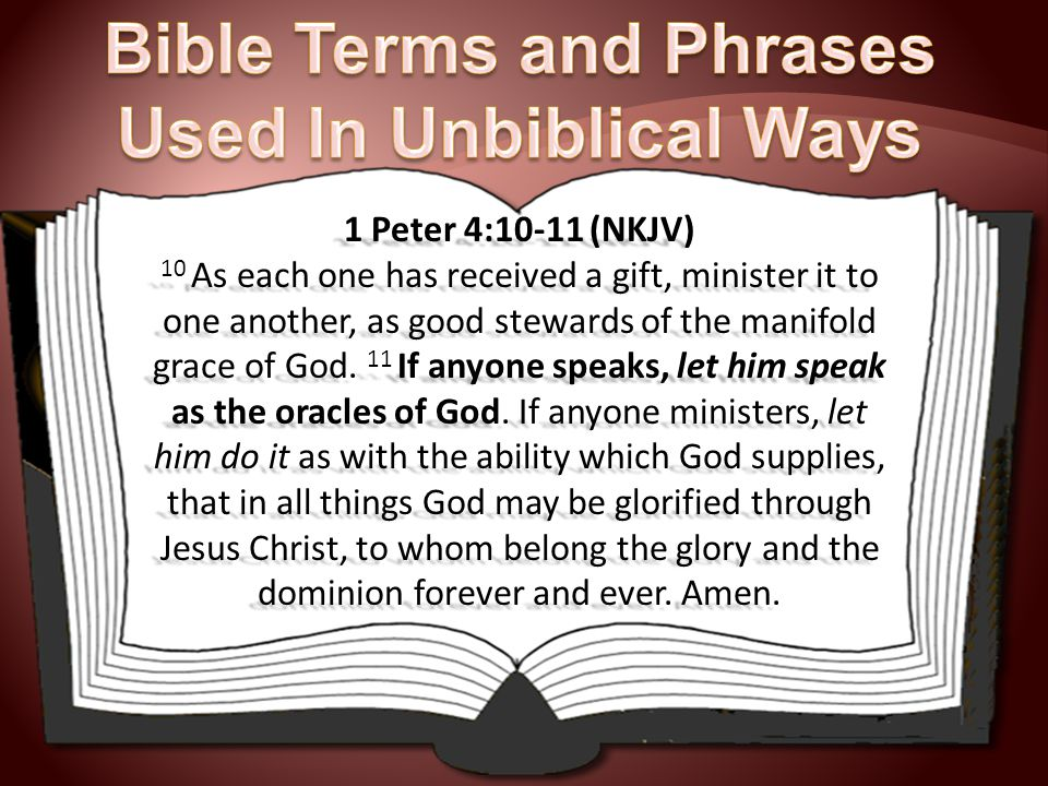 1 Peter 4:10-11 (NKJV) 10 As each one has received a gift, minister it to one another, as good stewards of the manifold grace of God.