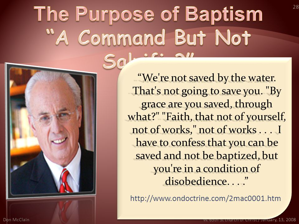 Don McClainW.65th St church of Christ / January, 13, 2008 28 We re not saved by the water.