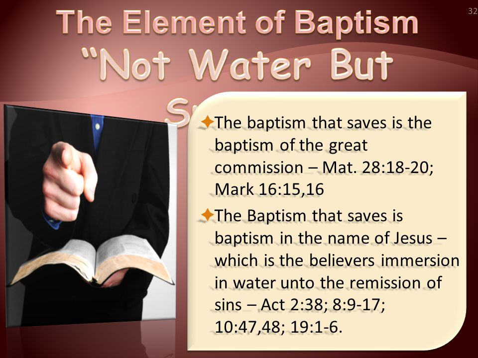 32  The baptism that saves is the baptism of the great commission – Mat.