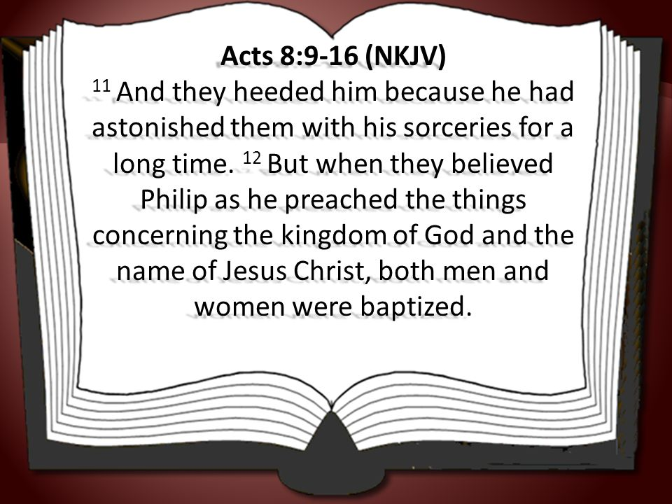 Acts 8:9-16 (NKJV) 11 And they heeded him because he had astonished them with his sorceries for a long time.