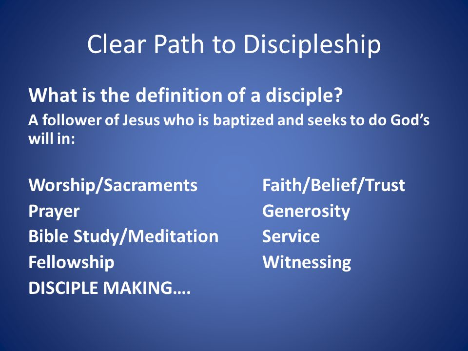 Clear Path to Discipleship What is the definition of a disciple.