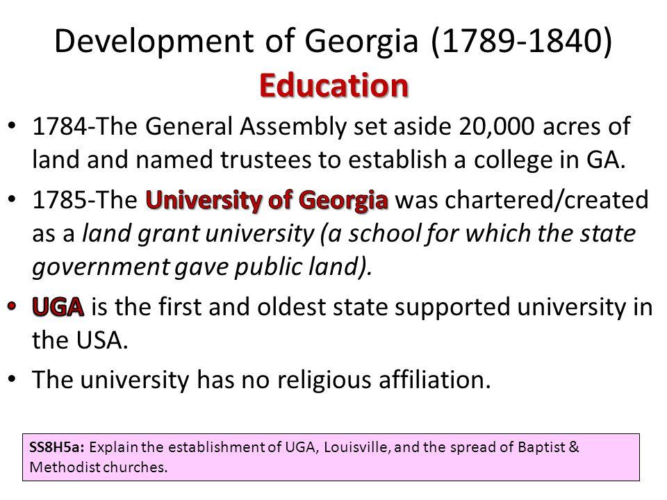 Education Development of Georgia (1789-1840) Education SS8H5a: Explain the establishment of UGA, Louisville, and the spread of Baptist & Methodist chu