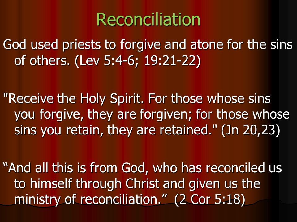 Reconciliation God used priests to forgive and atone for the sins of others.