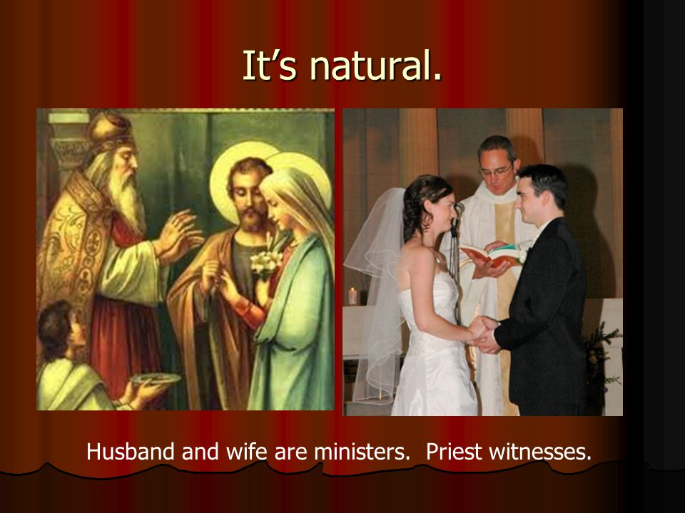 It's natural. Husband and wife are ministers. Priest witnesses.