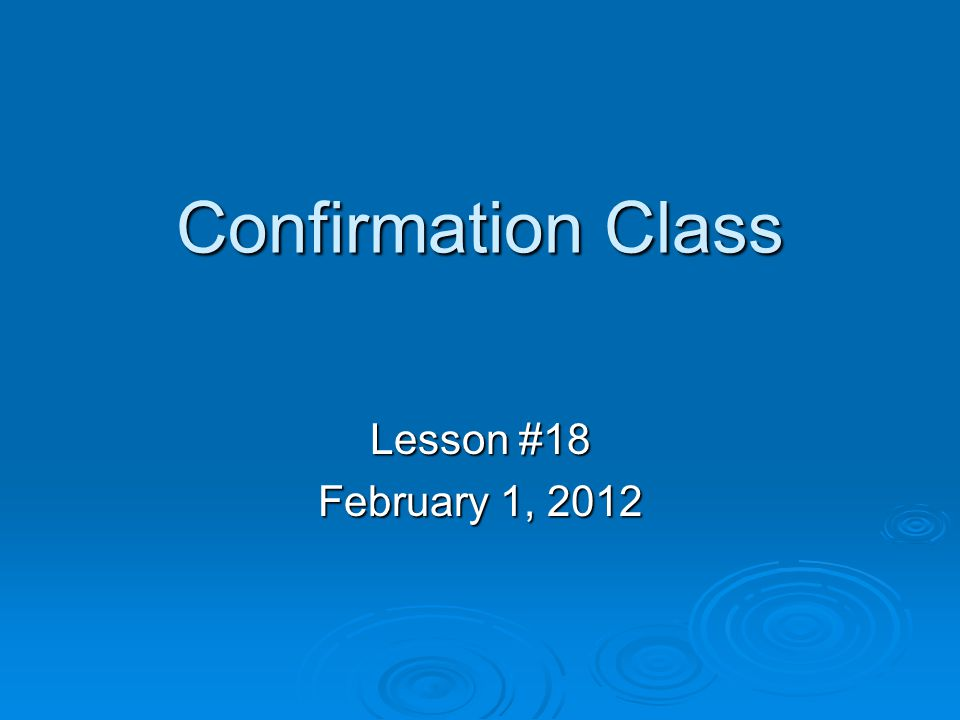 Confirmation Class Lesson #18 February 1, 2012
