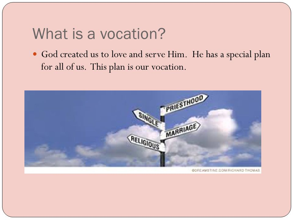 What is a vocation. God created us to love and serve Him.