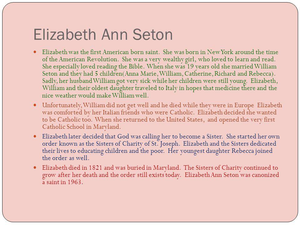 Elizabeth Ann Seton Elizabeth was the first American born saint.