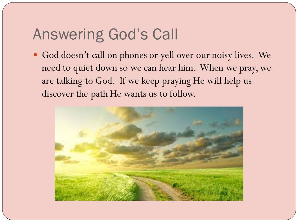 Answering God's Call God doesn't call on phones or yell over our noisy lives.