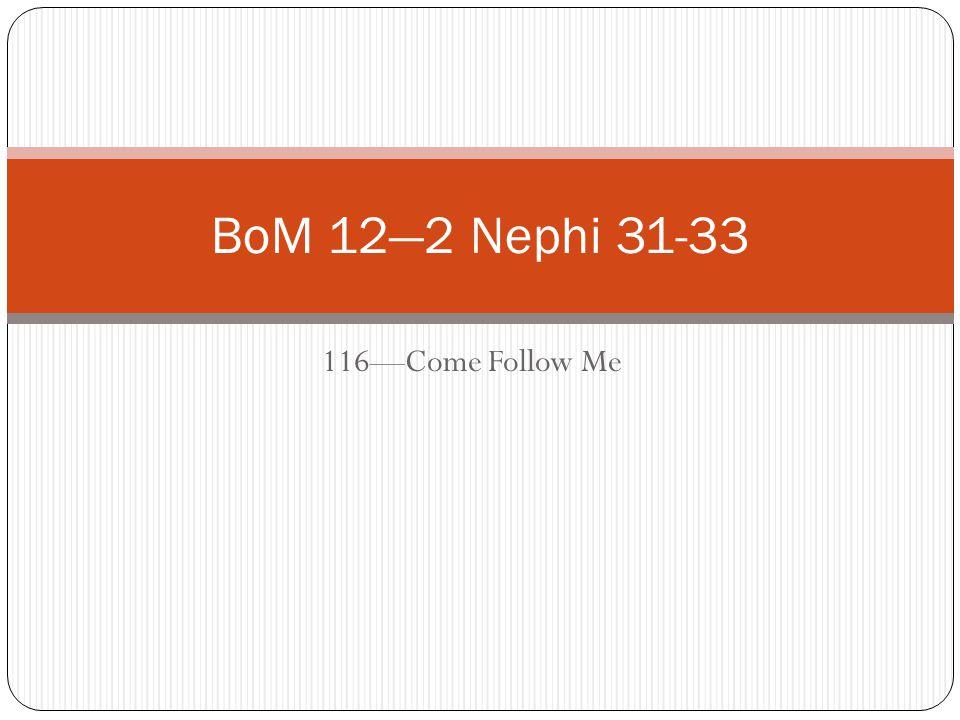 116—Come Follow Me BoM 12—2 Nephi 31-33