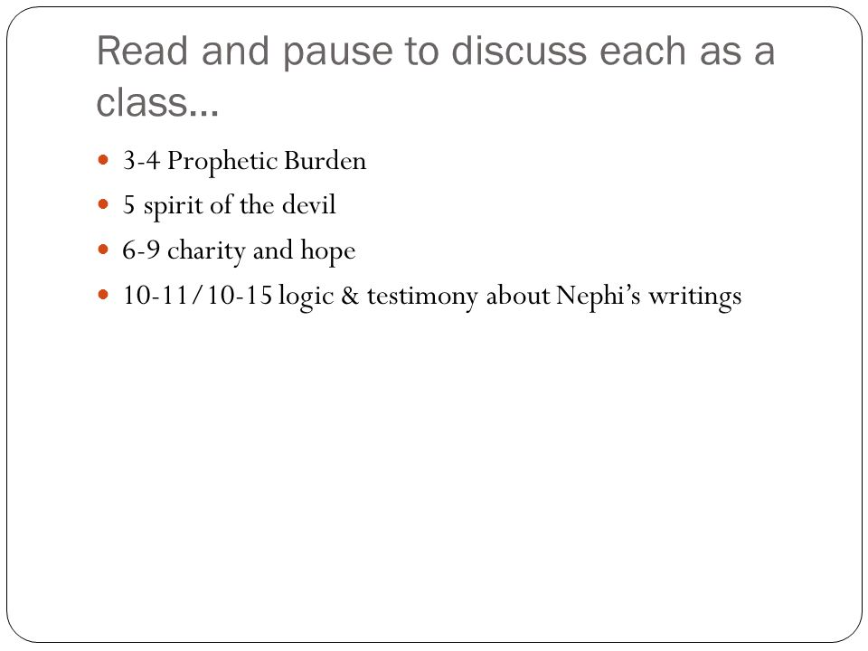 Read and pause to discuss each as a class… 3-4 Prophetic Burden 5 spirit of the devil 6-9 charity and hope 10-11/10-15 logic & testimony about Nephi's writings