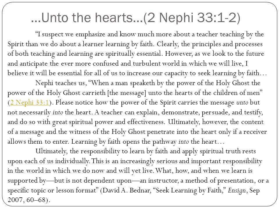 "…Unto the hearts…(2 Nephi 33:1-2) ""I suspect we emphasize and know much more about a teacher teaching by the Spirit than we do about a learner learnin"