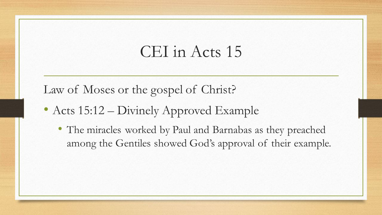 CEI in Acts 15 Law of Moses or the gospel of Christ.