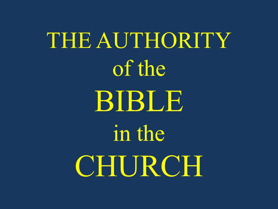THE AUTHORITY of the BIBLE in the CHURCH
