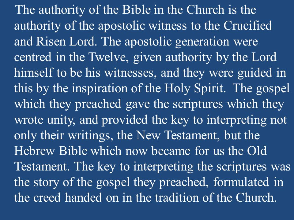 The authority of the Bible in the Church is the authority of the apostolic witness to the Crucified and Risen Lord.