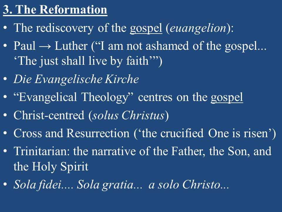 """3. The Reformation The rediscovery of the gospel (euangelion): Paul → Luther (""""I am not ashamed of the gospel... 'The just shall live by faith'"""") Die"""