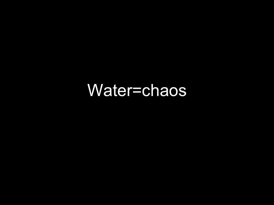 Water=chaos