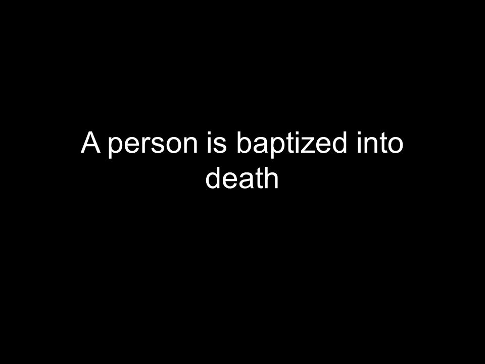 A person is baptized into death