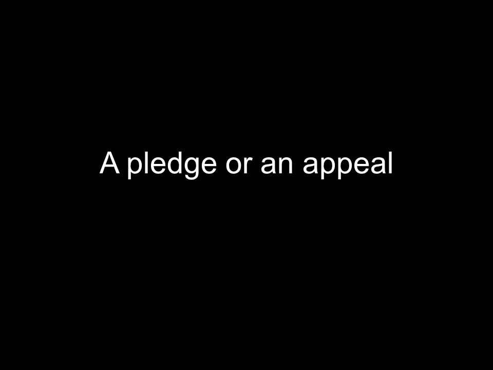 A pledge or an appeal