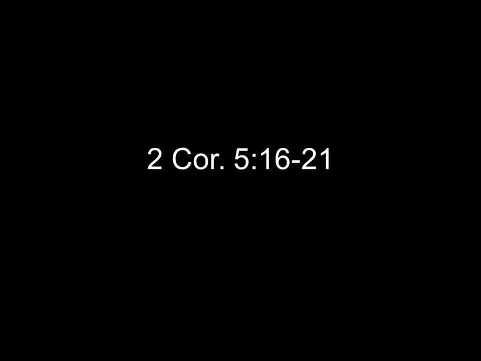 2 Cor. 5:16-21