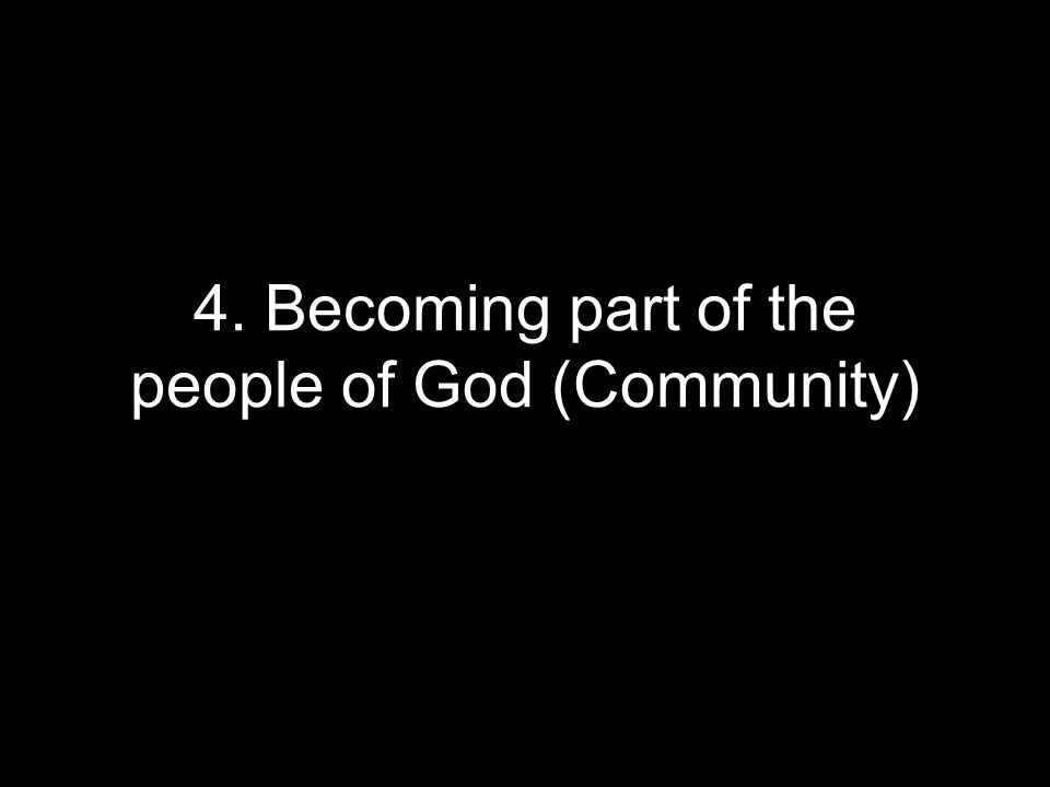 4. Becoming part of the people of God (Community)