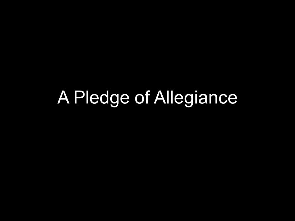 A Pledge of Allegiance