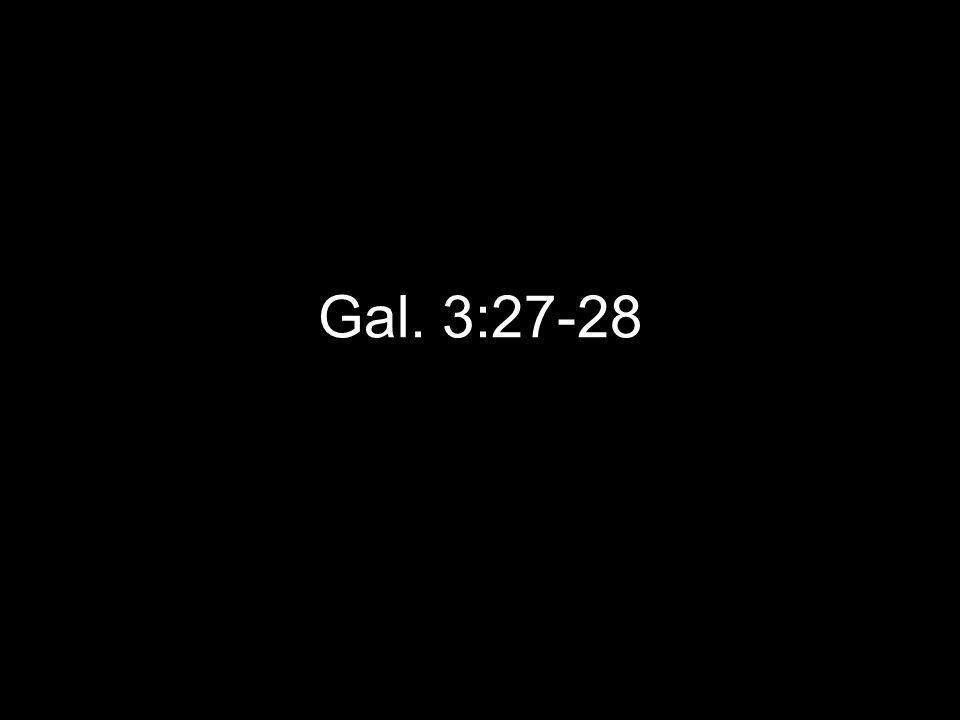 Gal. 3:27-28